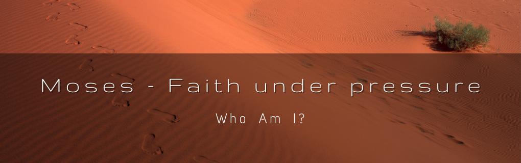 Sunday Gathering - Moses - Faith under pressure - Who Am I?