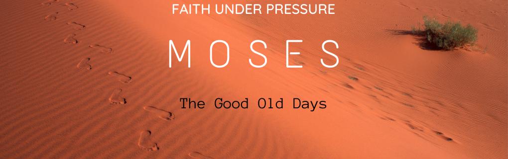 Sunday Gathering - Moses - the good old days